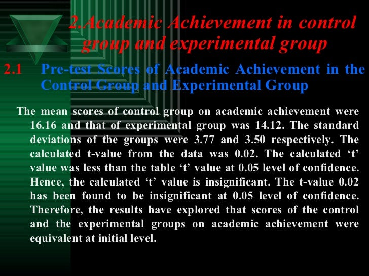<ul><li>2.Academic Achievement in control group and experimental group </li></ul>The mean scores of control group on acade...