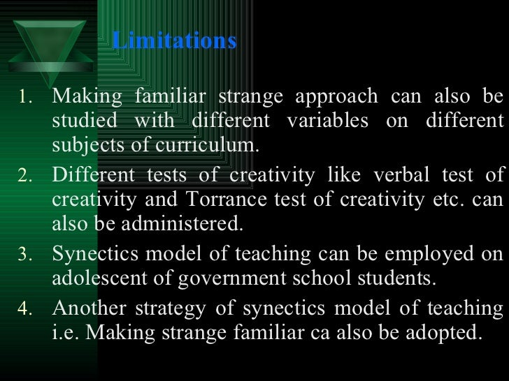 Limitations <ul><li>Making familiar strange approach can also be studied with different variables on different subjects of...