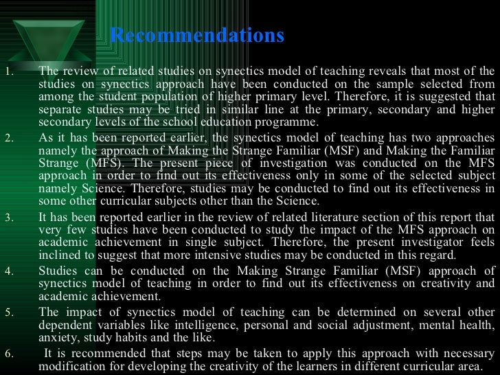 Recommendations   <ul><li>The review of related studies on synectics model of teaching reveals that most of the studies on...