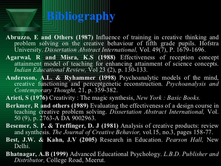 Bibliography <ul><li>Abruzzo, E and Others (1987)  Influence of training in creative thinking and problem solving on the c...