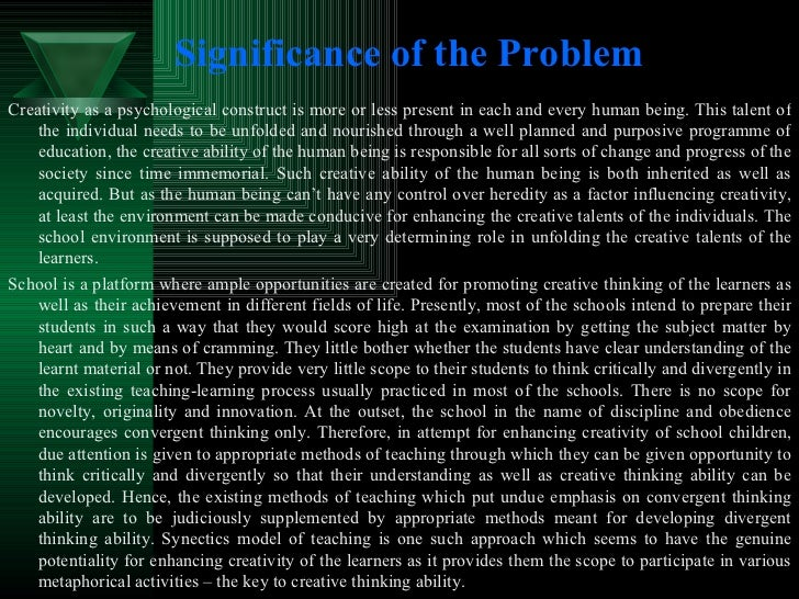Significance of the Problem <ul><li>Creativity as a psychological construct is more or less present in each and every huma...