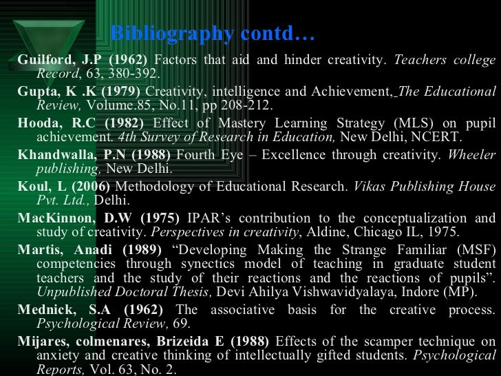 Bibliography contd… <ul><li>Guilford, J.P (1962)  Factors that aid and hinder creativity.  Teachers college Record , 63, 3...
