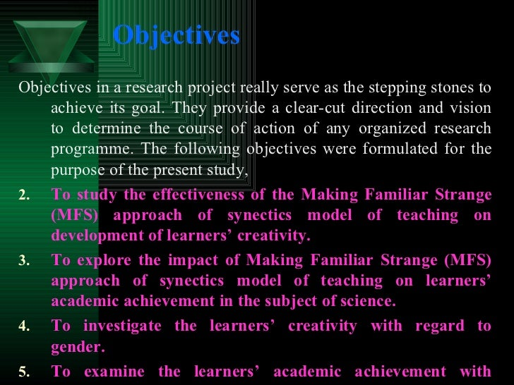 Objectives <ul><li>Objectives in a research project really serve as the stepping stones to achieve its goal. They provide ...