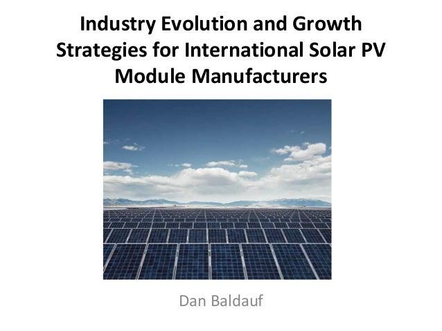 Industry Evolution and GrowthStrategies for International Solar PV      Module Manufacturers             Dan Baldauf
