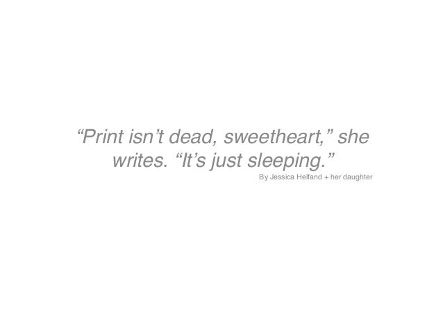 """""""Print isn't dead, sweetheart,"""" shewrites. """"It's just sleeping."""" !By Jessica Helfand + her daughter!"""