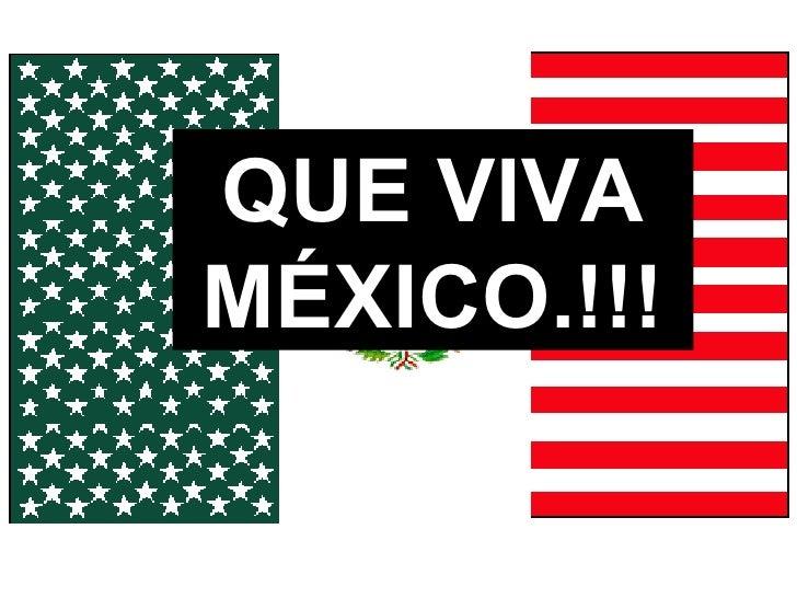 QUE VIVA MÉXICO.!!!