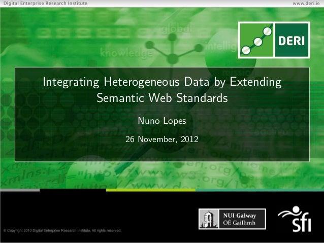 Integrating Heterogeneous Data by Extending           Semantic Web Standards                 Nuno Lopes              26 No...