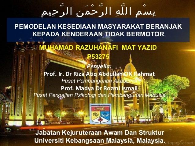 MUHAMAD RAZUHANAFI MAT YAZID P53275 Penyelia: Prof. Ir. Dr Riza Atiq Abdullah OK Rahmat Pusat Pembangunan Akademik Prof. M...