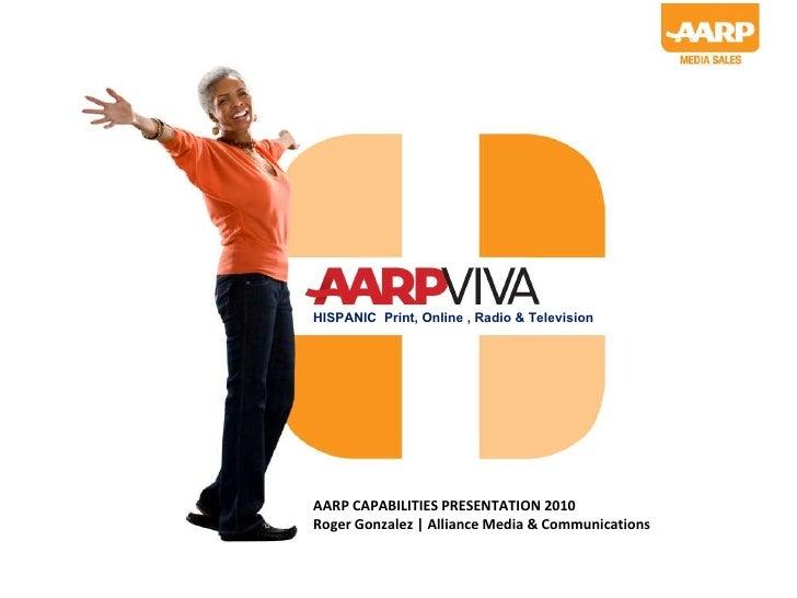 HISPANIC  Print, Online , Radio & Television AARP CAPABILITIES PRESENTATION 2010 Roger Gonzalez | Alliance Media & Communi...