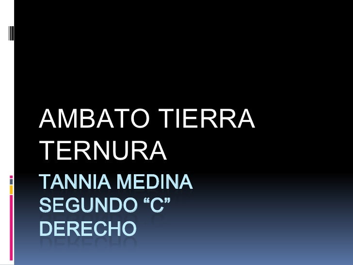 "AMBATO TIERRATERNURATANNIA MEDINASEGUNDO ""C""DERECHO"