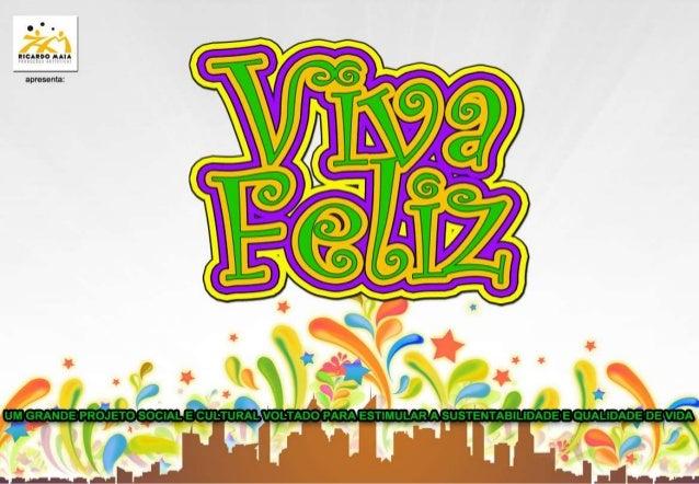 """OBJETIVOS  """"Viva Feliz"""" é uma grande campanha de entretenimento, com  grande impacto e poder de multiplicação, junto a um ..."""