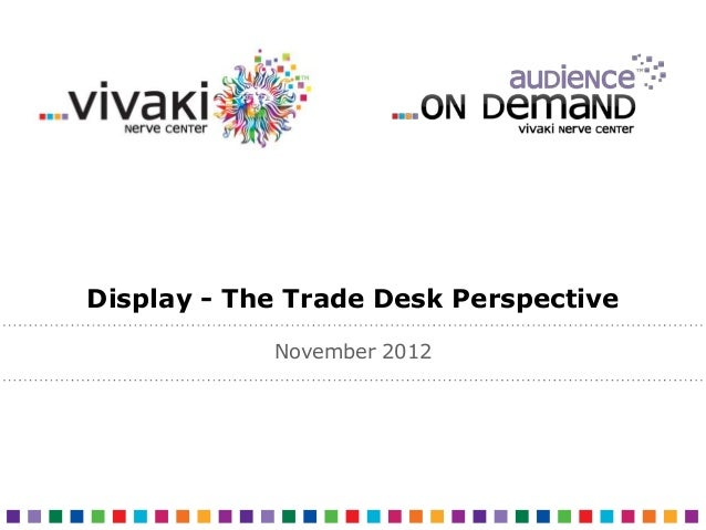 Display - The Trade Desk Perspective            November 2012