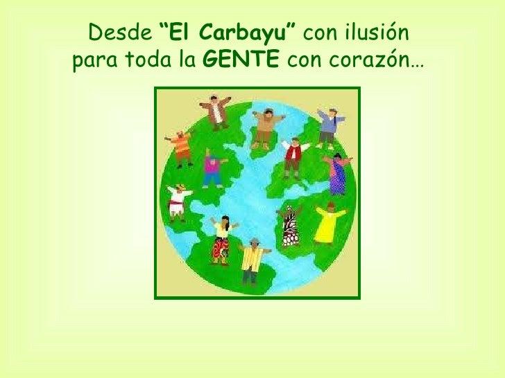 """Desde  """"El Carbayu""""  con ilusión para toda la  GENTE  con corazón…"""