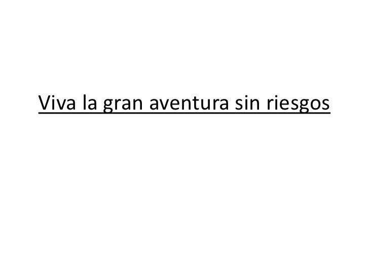 Viva la gran aventura sin riesgos<br />