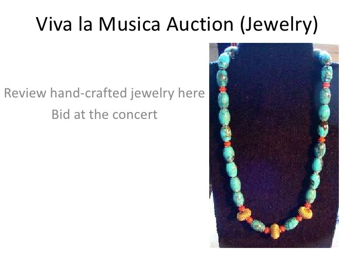 Viva la MusicaAuction (Jewelry)<br />Review hand-crafted jewelry here  <br />Bid at the concert<br />
