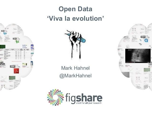 Open Data 'Viva la evolution' Mark Hahnel @MarkHahnel