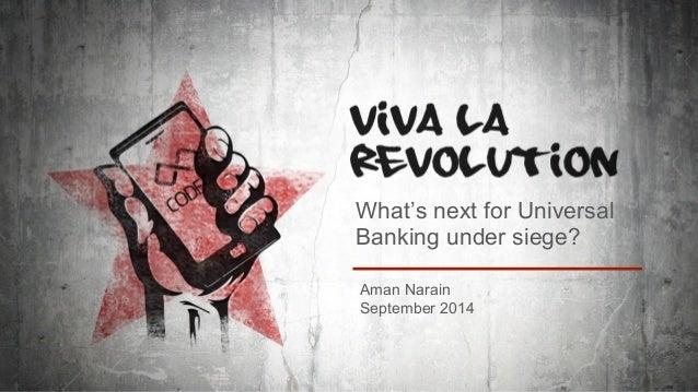 What's next for Universal  Banking under siege?  Aman Narain  September 2014