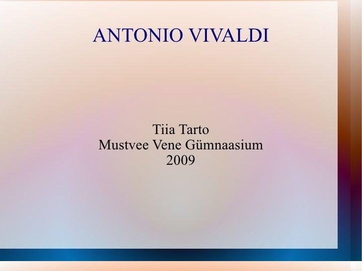 ANTONIO VIVALDI Tiia Tarto Mustvee Vene Gümnaasium 2009