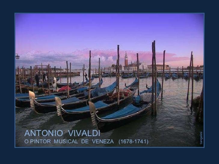 tangelini ANTONIO  VIVALDI O PINTOR  MUSICAL  DE  VENEZA  (1678-1741)