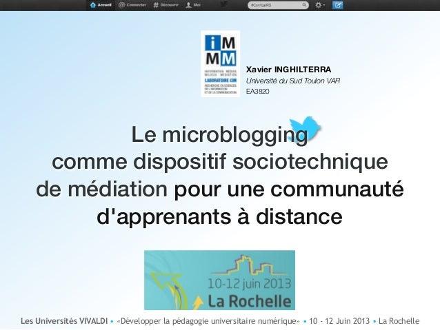 Xavier INGHILTERRAUniversité du Sud Toulon VAREA3820Le microbloggingcomme dispositif sociotechniquede médiation pour une c...