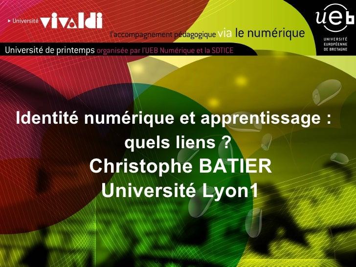 <ul><li>Identité numérique et apprentissage: quels liens? Christophe BATIER Université Lyon1 </li></ul>UEB Numérique