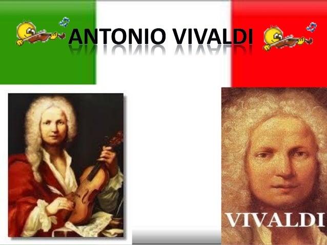 SU VIDAAntonio Lucio Vivaldi (Venecia, 4 demarzo de 1678 - Viena, 28 de julio de 1741)más conocido como Antonio Vivaldi, f...
