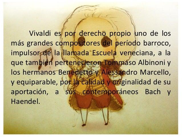 Poco se sabe de la infancia de Vivaldi.Hijo del violinista Giovanni Battista Vivaldi,el pequeño Antonio se inició en el mu...
