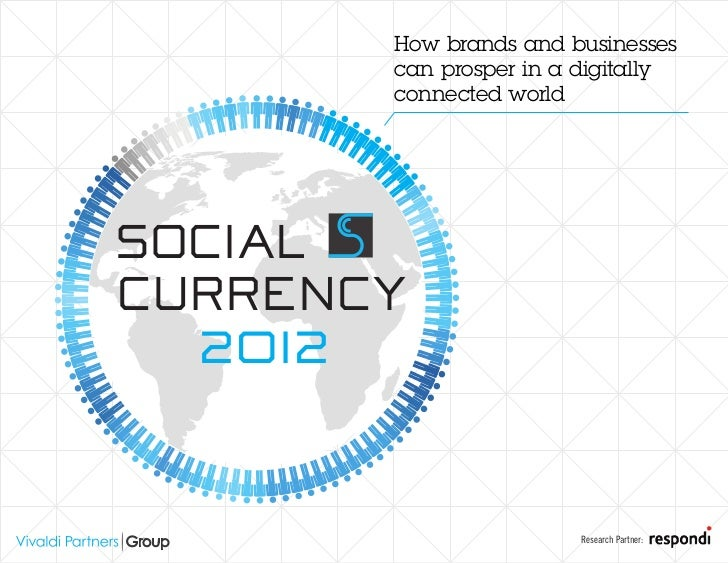 How brands and businesses         can prosper in a digitally         connected worldSOCIALCURRENCY  2012                  ...