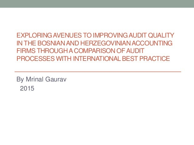 EXPLORINGAVENUES TO IMPROVINGAUDIT QUALITY IN THE BOSNIANAND HERZEGOVINIANACCOUNTING FIRMS THROUGHACOMPARISON OFAUDIT PROC...