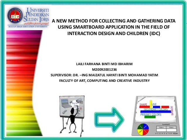 A NEW METHOD FOR COLLECTING AND GATHERING DATA USING SMARTBOARD APPLICATION IN THE FIELD OF INTERACTION DESIGN AND CHILDRE...
