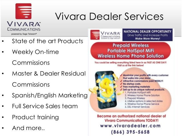 powered by Sage Telecom® Vivara Dealer Services • State of the art Products • Weekly On-time Commissions • Master & Dealer...