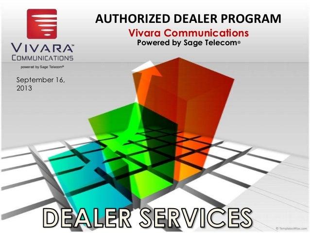 powered by Sage Telecom® September 16, 2013 AUTHORIZED DEALER PROGRAM Vivara Communications Powered by Sage Telecom®
