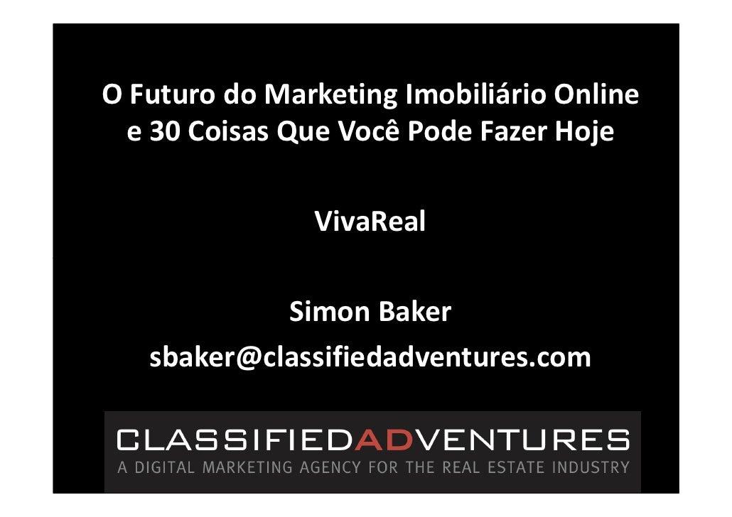 O Futuro do Marketing Imobiliário Online  e 30 Coisas Que Você Pode Fazer Hoje               VivaReal            Simon Bak...
