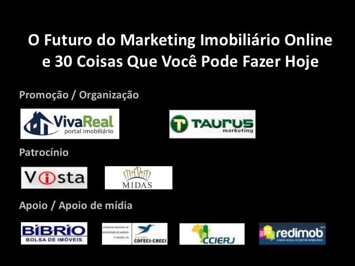 O Futuro do Marketing Imobiliário Online   e 30 Coisas Que Você Pode Fazer HojePromoção / OrganizaçãoPatrocínioApoio / Apo...