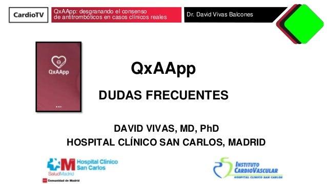 QxAApp: desgranando el consenso de antitromb�ticos en casos cl�nicos reales Dr. David Vivas Balcones DAVID VIVAS, MD, PhD ...