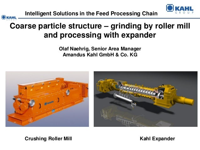 Intelligent Solutions in the Feed Processing ChainCoarse particle structure – grinding by roller mill        and processin...