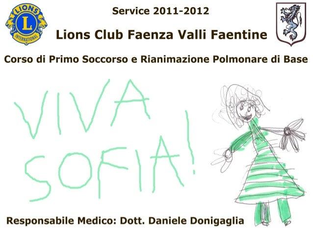 Questo Corso è dedicato a Sofia, una bambinafaentina, alla quale la mamma ha salvato la vita               nel novembre 20...