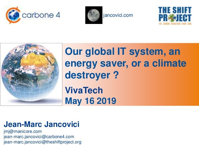 jancovici.com Our global IT system, an energy saver, or a climate destroyer ? Jean-Marc Jancovici jmj@manicore.com jean-ma...