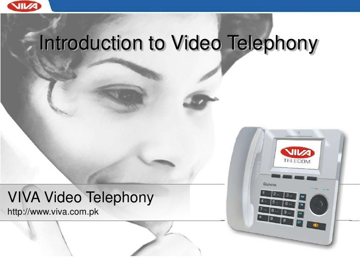 Introduction to Video Telephony<br />VIVA Video Telephony<br />http://www.viva.com.pk<br />