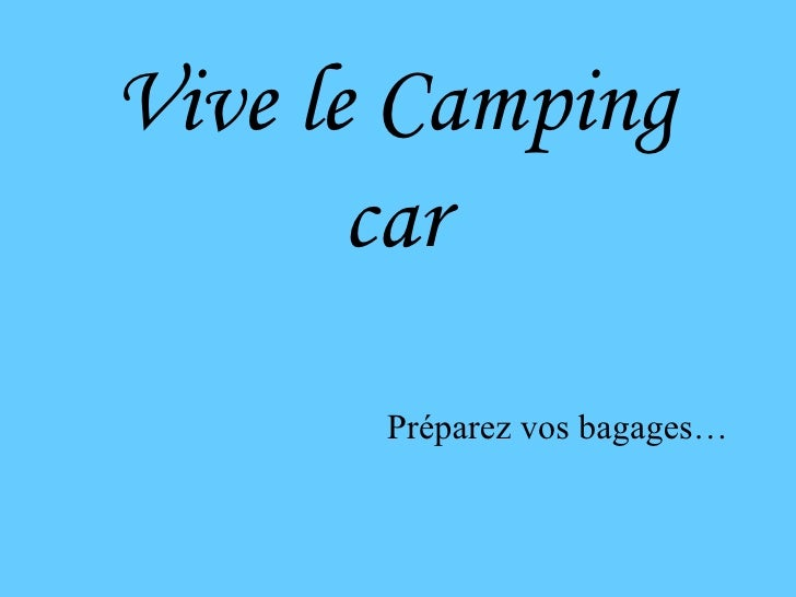 Vive le Camping car <ul><li>Préparez vos bagages… </li></ul>