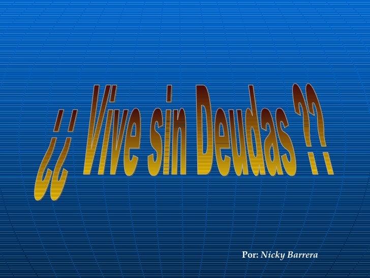 ¿¿ Vive sin Deudas ?? Por:  Nicky Barrera