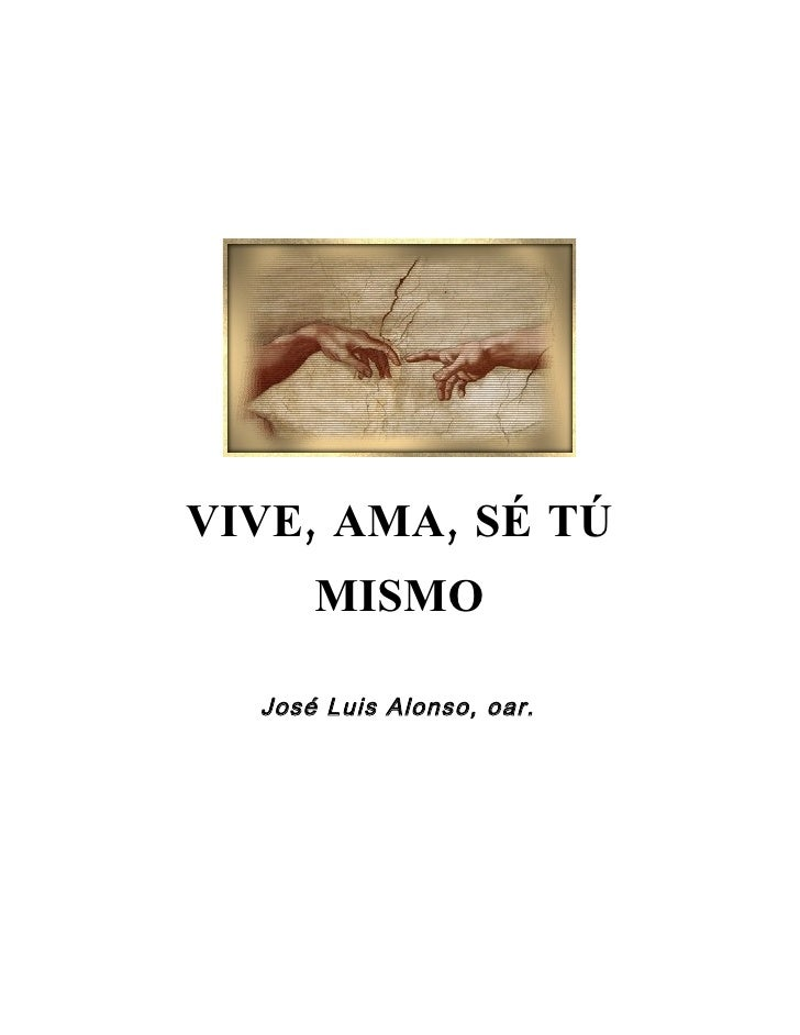 VIVE, AMA, SÉ TÚ       MISMO    José Luis Alonso, oar.