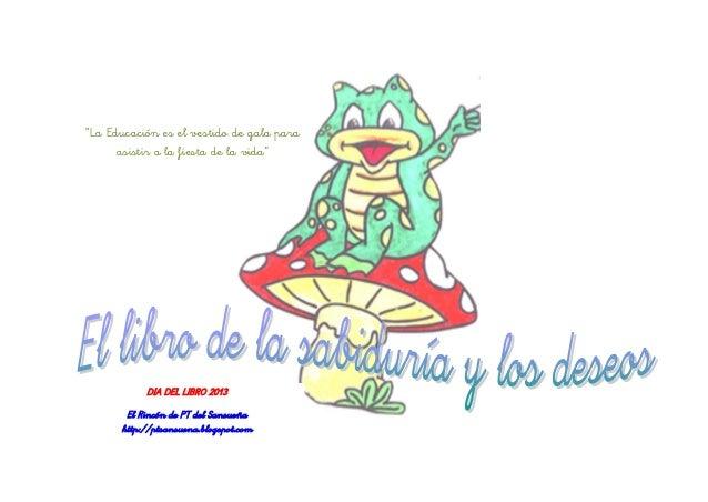 """""""La Educación es el vestido de gala para      asistir a la fiesta de la vida""""           DIA DEL LIBRO 2013       El Rincón..."""