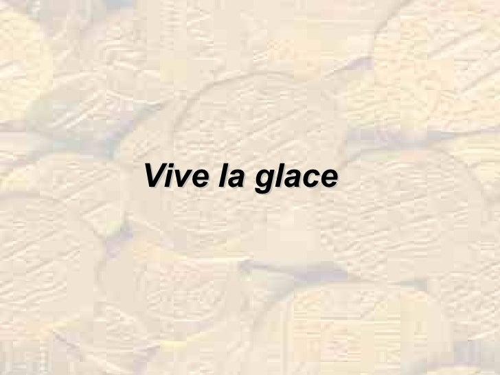 Vive la glace