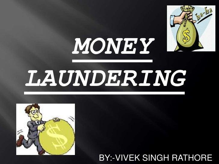 MONEYLAUNDERING<br />BY:-VIVEK SINGH RATHORE<br />