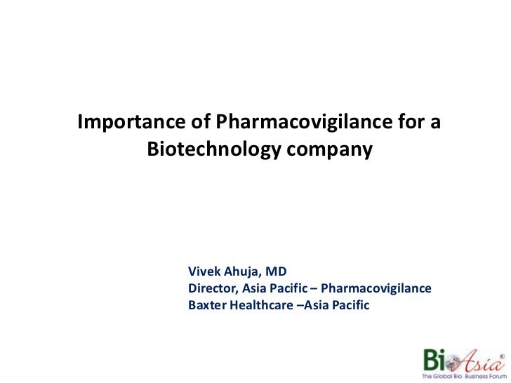 Importance of Pharmacovigilance for a Biotechnology company<br />Vivek Ahuja, MD<br />Director, Asia Pacific – Pharmacovig...