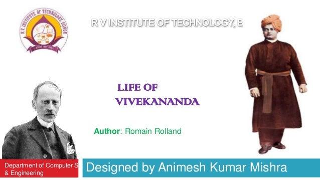 Designed by Animesh Kumar MishraDepartment of Computer Sc. & Engineering Author: Romain Rolland LIFE OF VIVEKANANDA