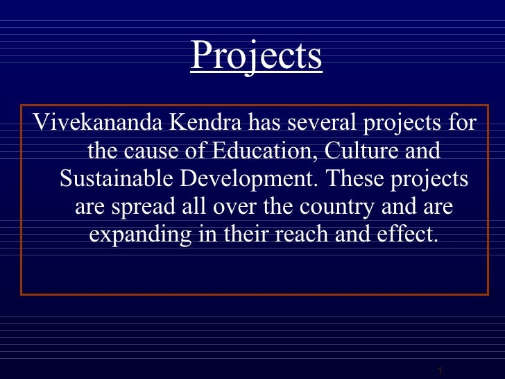 Projects <ul><li>Vivekananda Kendra has several projects for the cause of Education, Culture and Sustainable Development. ...