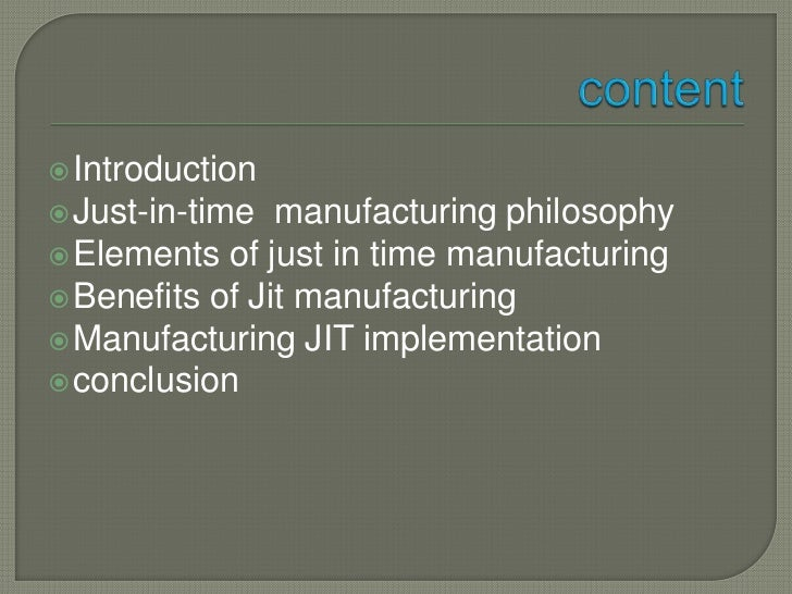 impact of just in time in manufacturing Just in time approach in inventory management abdul talib bon (corresponding author) of just in time (jit) lean manufacturing first introduced as systematic ways to reduce or terminate the waste.