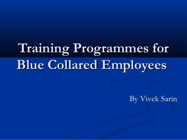 Training Programmes forBlue Collared Employees                By Vivek Sarin